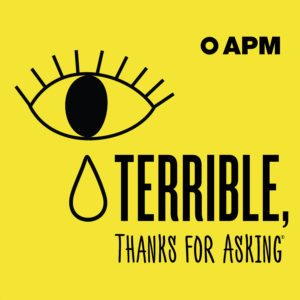 Terrible, Thanks for Asking® | Podcast