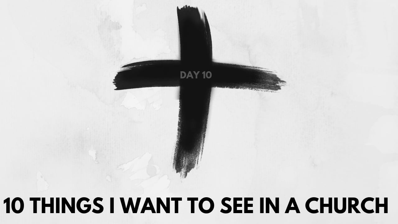 lent day 10 - what i want to see in a church