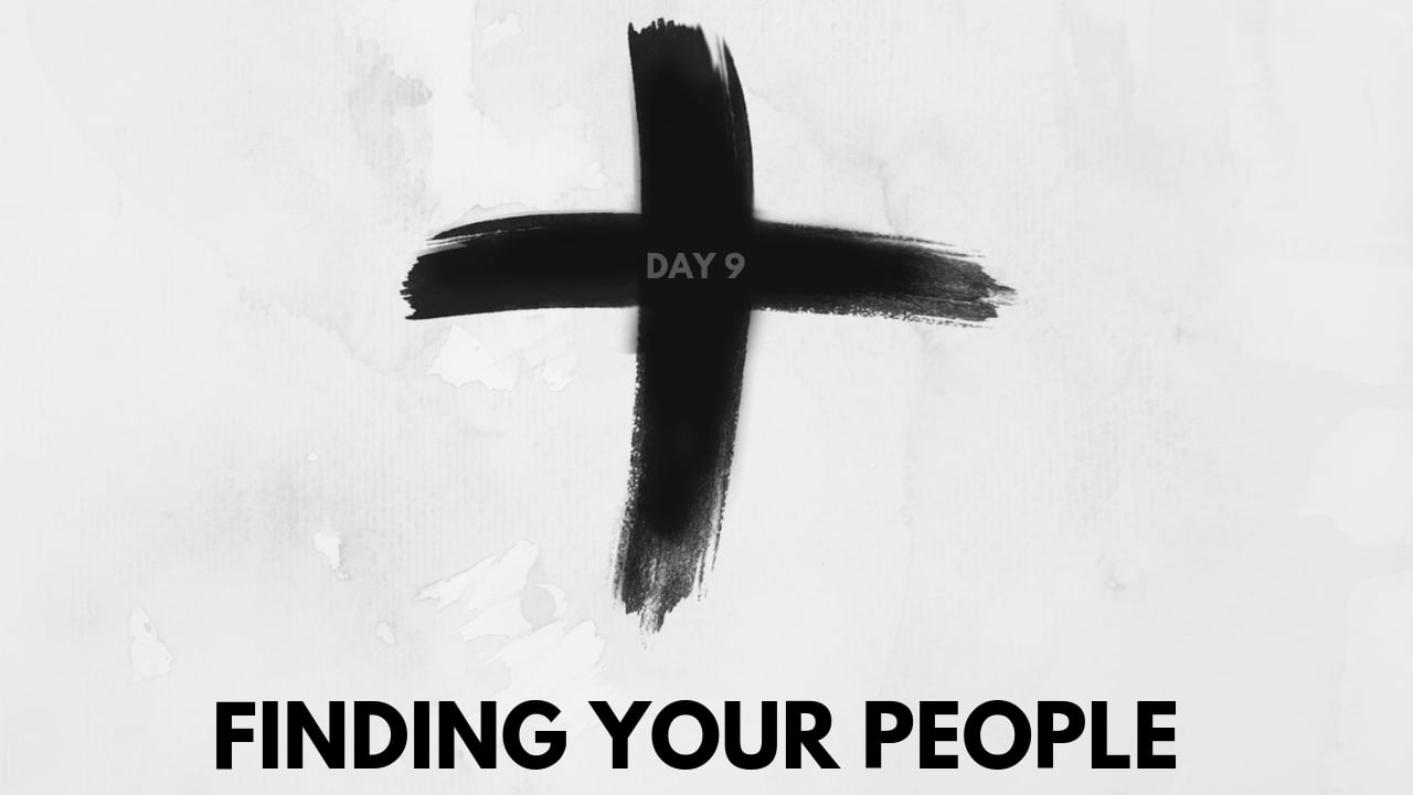 lent day 9 - finding your people