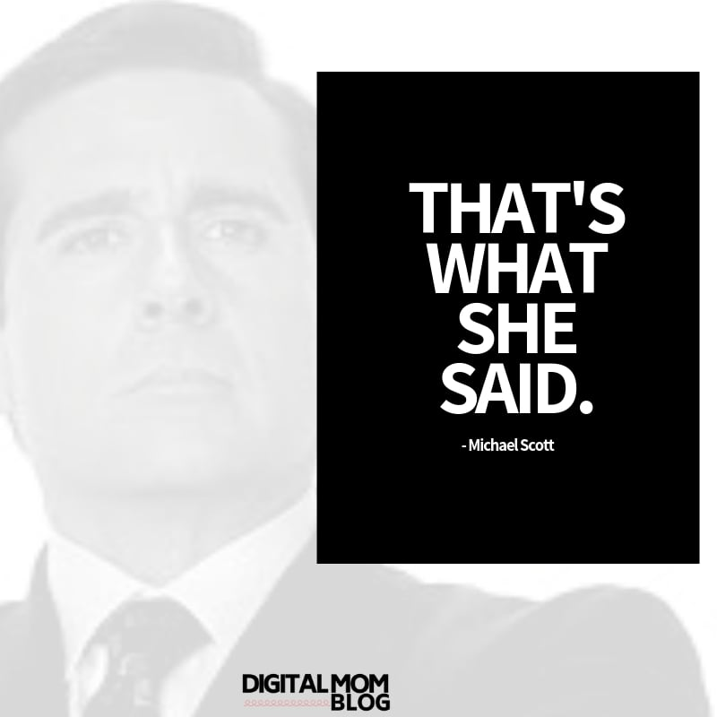 That's what she said. Michael Scott The Office Quotes