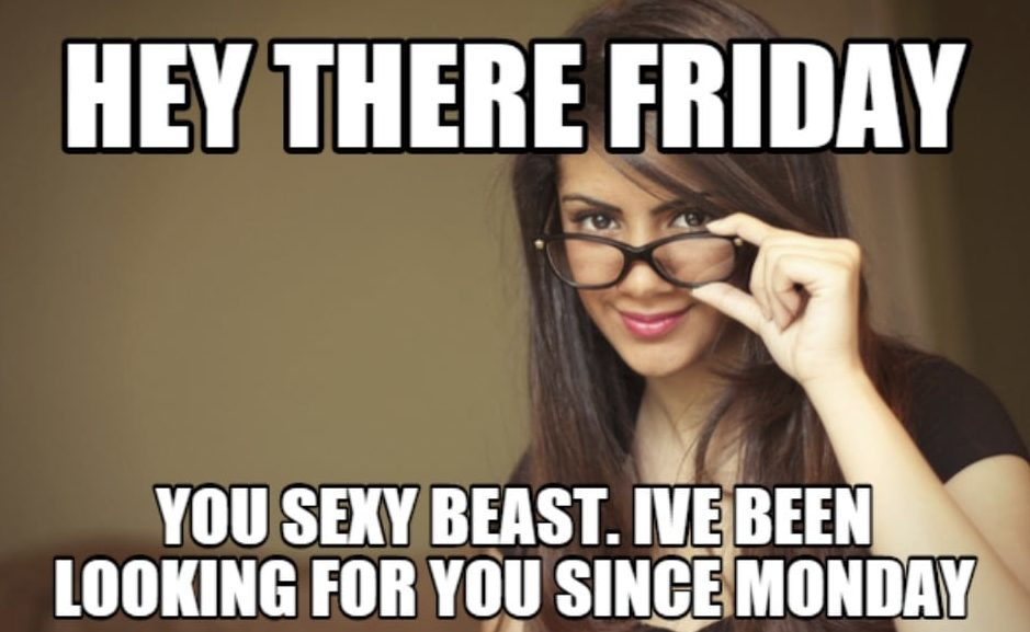 Girl in glasses - hey there friday you sexy beast, ive been looking for you since Monday