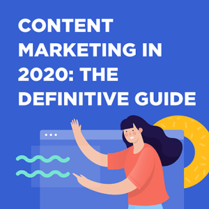 Content Marketing in 2020: The Definitive Guide 3