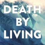 An Interview with N.D. Wilson, author of Death by Living