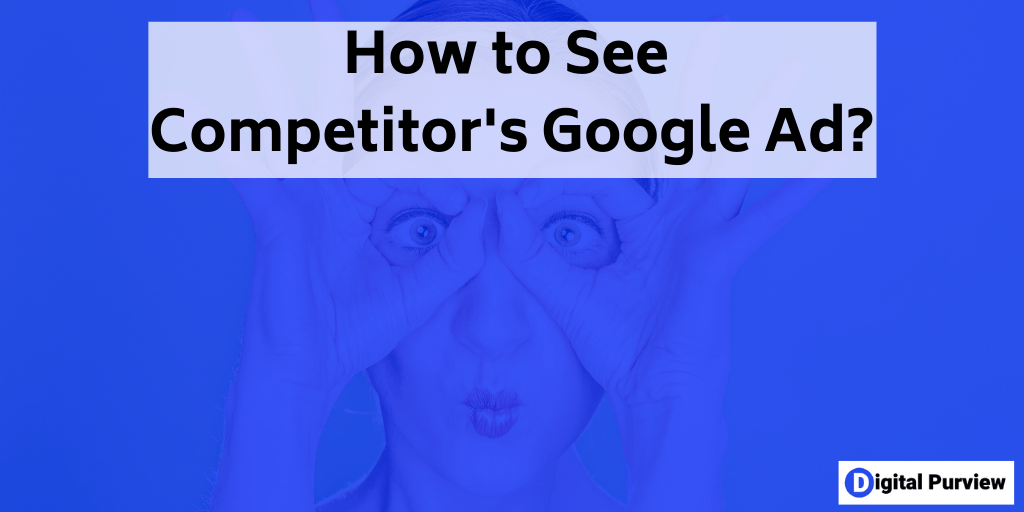 how to see competitor google ads