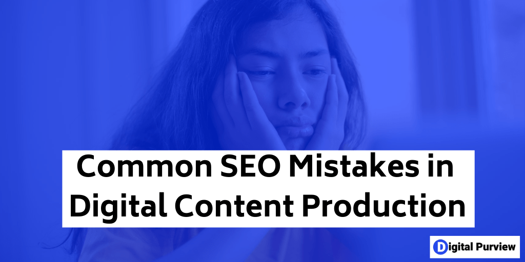 common SEO mistakes in digital content production