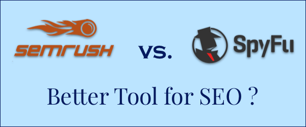 semrush vs spyfu better SEO tool