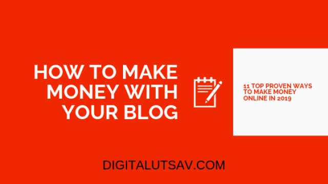 How to make money with your blog: 11 top proven ways to make money online in 2019