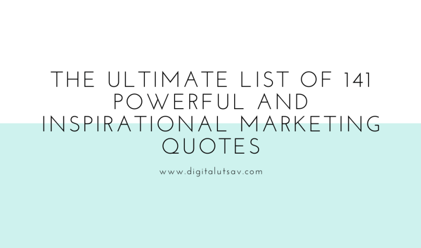 The Ultimate List Of 141 Powerful And Inspirational Marketing Quotes