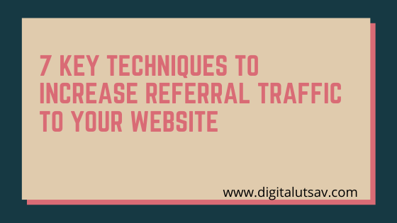 7 Key Techniques to Increase Referral Traffic to Your Website