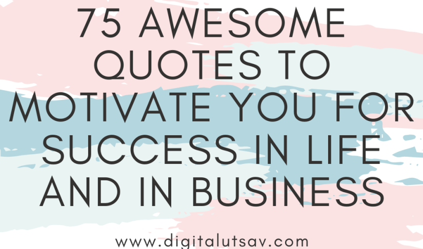 75 Awesome Quotes To Motivate You For Success In Life And In Business