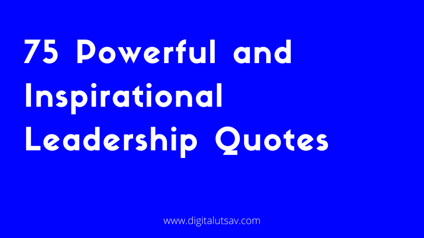 75 Powerful and Inspirational Leadership Quotes