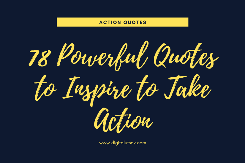 Action Quotes: 78 Powerful Quotes to Inspire to Take Action
