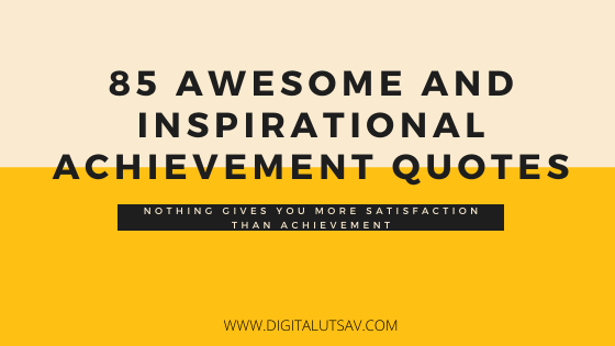85 Awesome and Inspirational Achievement Quotes