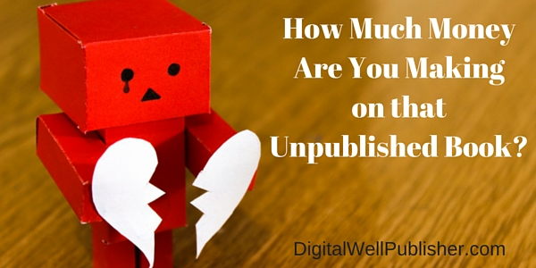 How Much Money Are You Making on that Unpublished Book-