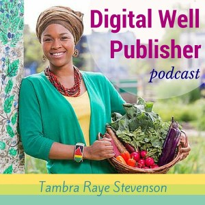 Tambra Raye Stevenson on the Digital Well Publisher Podcast, nutrition, Nigeria, agriculture, Africa