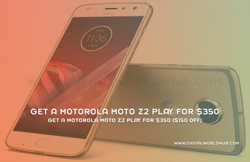 Get A Motorola Moto Z2 Play For $350 ($150 Off) | Digital World Hub