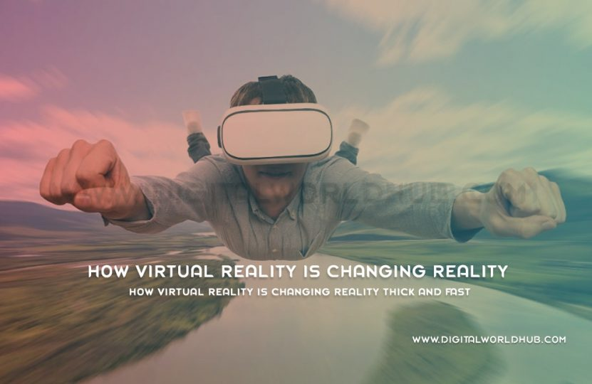 How Virtual Reality Is Changing Reality Thick And Fast | Digital World Hub