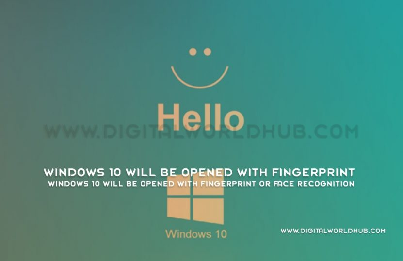 Windows 10 Will Be Opened With Fingerprint Or Face Recognition | Digital World Hub