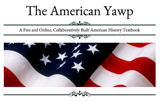 The American Yawp: A Free and Online, Collaboratively Built American History Textbook