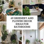 69 Greenery And Flower Decor Ideas For Bathrooms Digsdigs