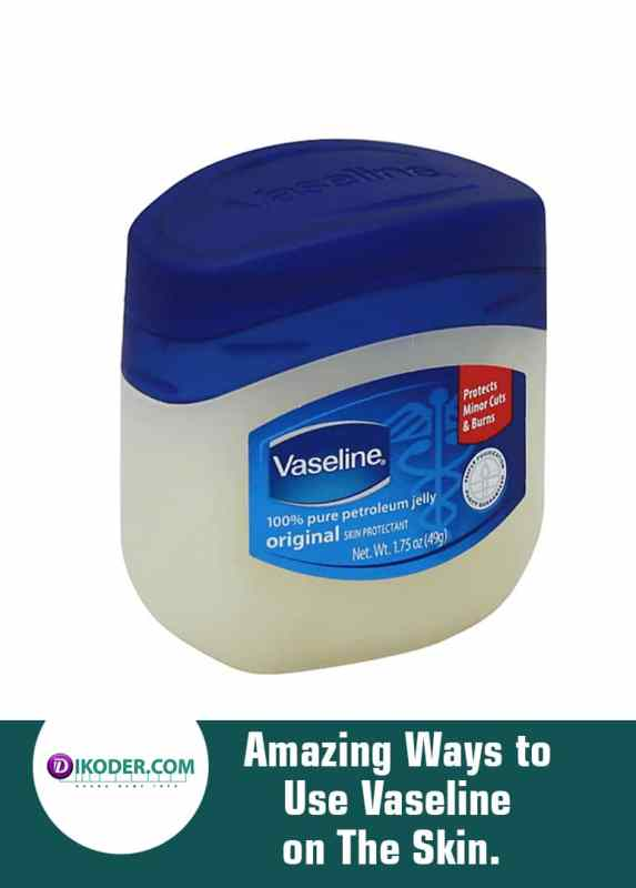Amazing Ways to Use Vaseline on The Skin.