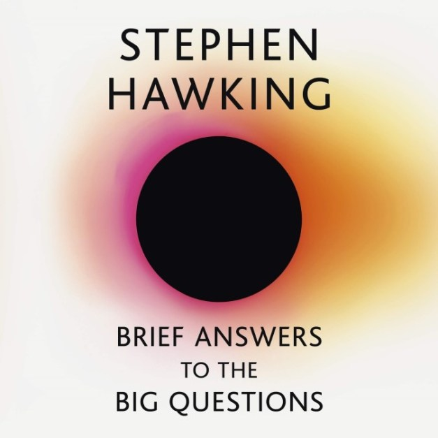 Brief Answers to the Big Questions – Stephen Hawking