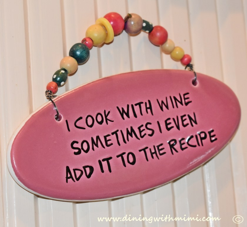 I cook with wine sign Mimi's Sage Advice www.diningwithmimi.com