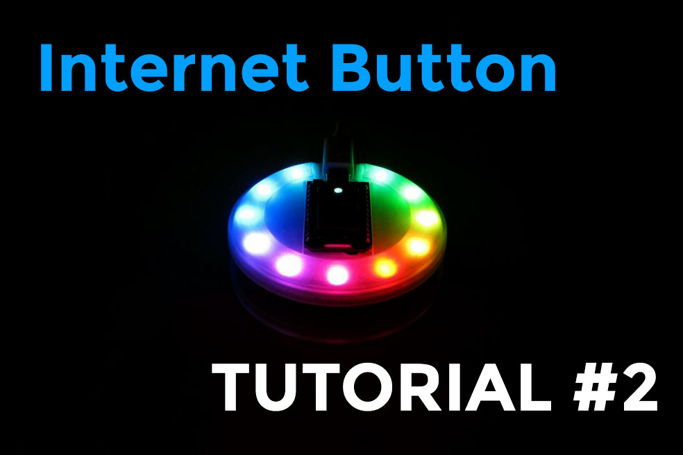 Internet Button: let there be light (tutorial #2)