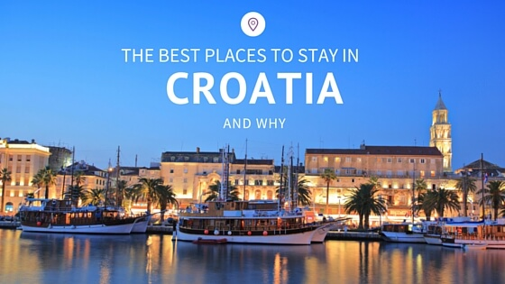 The Best Places to Stay in Croatia and Why