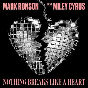 remixes: Mark Ronson - Nothing Breaks Like The Heart (feat Miley Cyrus)
