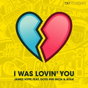 remixes: James Hype - I Was Lovin' You (feat Dots Per Inch & Ayak)