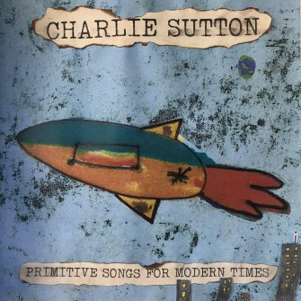 Resultado de imagen de Charlie Sutton – Primitive Songs For Modern Times