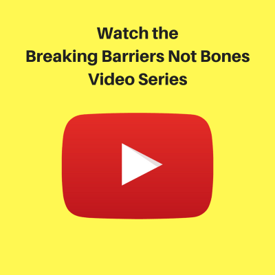 Breaking Barriers Not Bones Video Series