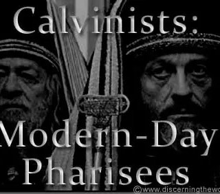 Calvinists Modern Day Pharisees