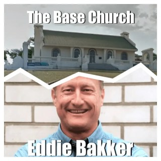 Eddie Bakker The Base Church - The Evil of Scripture-Based Deception