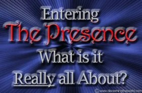 Entering The Presence - What is is Really all about?