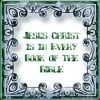 Jesus Christ is in every book of the bible