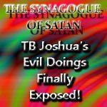 T.B. Joshua's Evil Doings Finally Exposed!