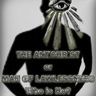 The Antichrist or Man of Lawlessness – Who Is He