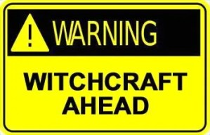 Warning-Witchcraft Ahead