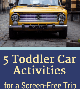 Yellow car with text beneath - 5 Toddler Car Activities for a Screen-Free Trip