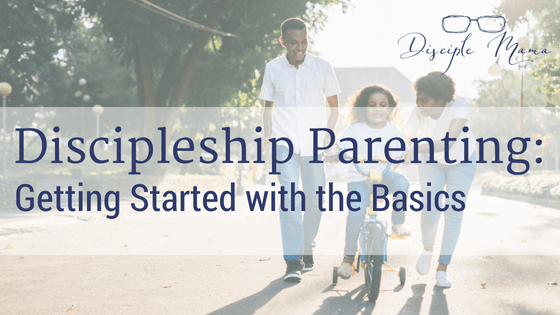 Parents helping their daughter ride a bike with text overlay- Discipleship Parenting: Getting Started with the Basics