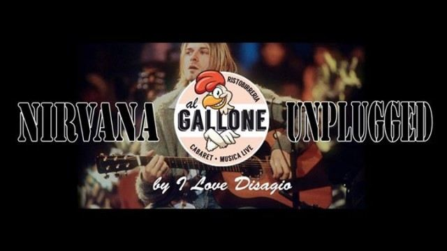 nirvana unplugged by i love disagio 00569108 001 18.03.207   Nirvana Unplugged    Tavagnacco Al Gallone