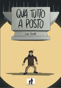 """Copertina di """"Qua tutto a posto"""" di Luca Berlati"""
