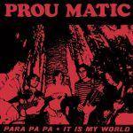 Prou Matic — It is my world / Para pa pa