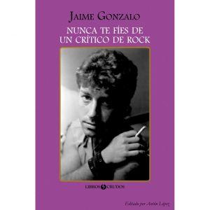 Jaime Gonzalo: Nunca te fies de un critico de rock