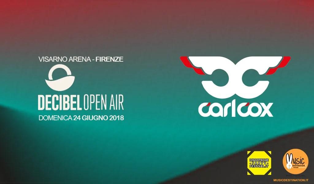 Carl Cox al Decibel Open Air 2018 – Visarno Arena – Firenze – 24 Giugno 2018 – Ticket Pacchetti Hotel
