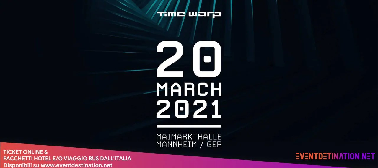 Time Warp 2021 Germany Mannheim, Sabato 20 Marzo – Ticket E Pacchetti Hotel E Pacchetti Bus