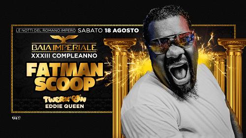 Special guest Fatman Scoop Sabato 18 Agosto 2018 alla Baia Imperiale