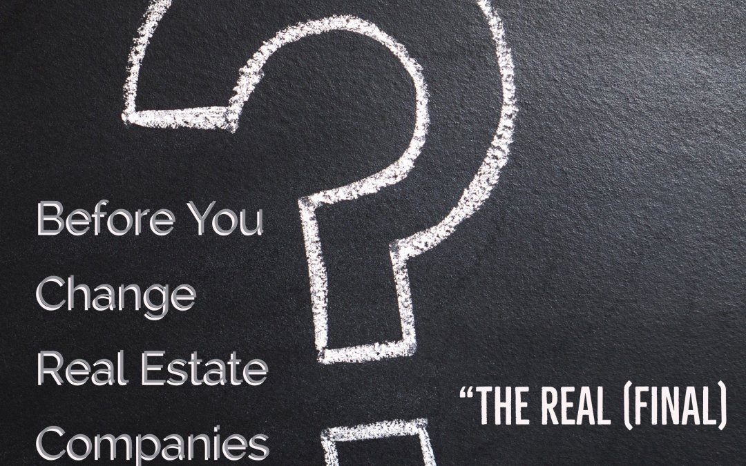 """Before You Change Real Estate Companies Pt 5: """"The Real (Final) Question"""""""